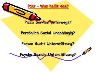 PSU – Was heißt das?
