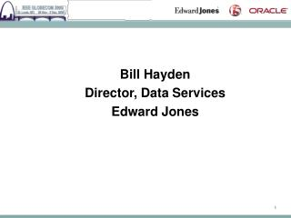 Bill Hayden Director, Data Services Edward Jones