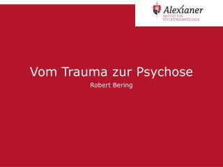 Vom Trauma zur Psychose Robert Bering