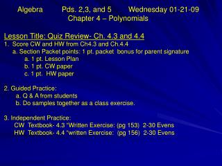 Algebra  	Pds. 2,3, and 5  	Wednesday 01-21-09  Chapter 4 – Polynomials