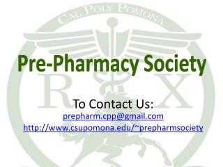 To Contact Us:  prepharm.cpp@gmail csupomona/~prepharmsociety