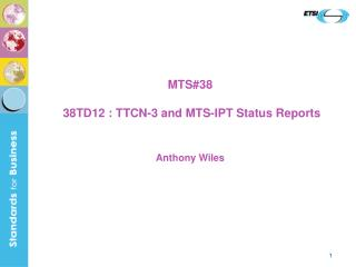 MTS#38  38TD12 : TTCN-3 and MTS-IPT Status Reports