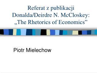 "Referat z publikacji Donalda/Dei r dre N. McCloskey:  ""The Rhetorics of Economics"""