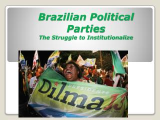 Brazilian Political Parties The Struggle to Institutionalize