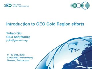Introduction to GEO Cold Region efforts Yubao Qiu  GEO Secretariat yqiu @geosec