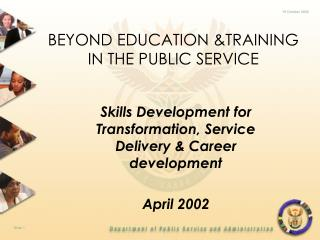 BEYOND EDUCATION &TRAINING IN THE PUBLIC SERVICE