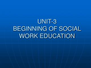 UNIT-3 BEGINNING OF SOCIAL WORK EDUCATION