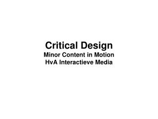 Critical Design Minor Content in Motion HvA Interactieve Media