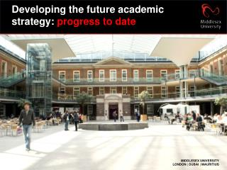 Developing the future academic strategy:  progress to date