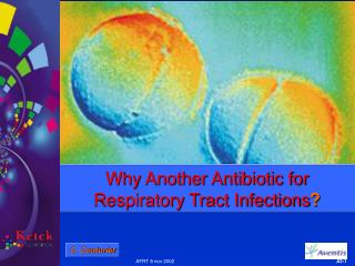 Why Another Antibiotic for Respiratory Tract Infections ?