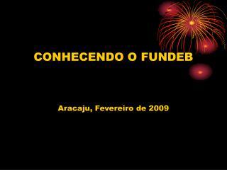 CONHECENDO O FUNDEB Aracaju, Fevereiro de 2009