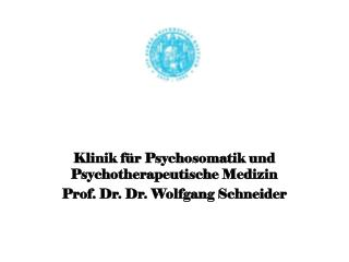Klinik f�r Psychosomatik und Psychotherapeutische Medizin Prof. Dr. Dr. Wolfgang Schneider