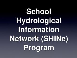 School Hydrological Information Network ( SHINe ) Program