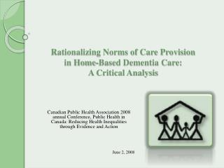 Rationalizing Norms of Care Provision  in Home-Based Dementia Care: A Critical Analysis
