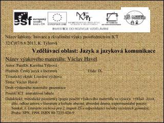 Název šablony: Inovace a zkvalitnění výuky prostřednictvím ICT 32/Čj07/6.6.2013, K. Týleová
