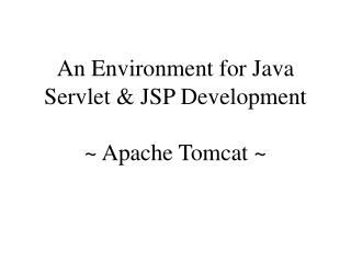 An Environment for Java Servlet & JSP Development ~ Apache Tomcat ~