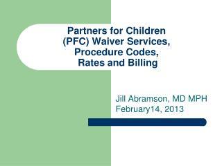 Partners for Children PFC Waiver Services,  Procedure Codes,   Rates and Billing