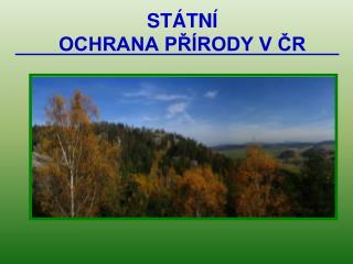 STÁTNÍ  OCHRANA PŘÍRODY V ČR