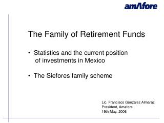 The Family of Retirement Funds Statistics and the current position     of investments in Mexico