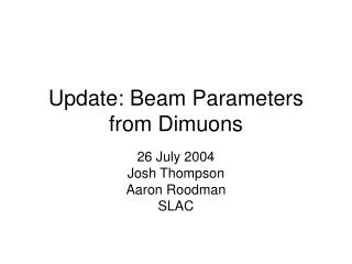 Update: Beam Parameters from Dimuons