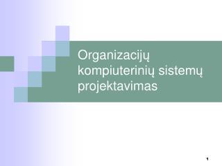 Organizacij ų  kompiuterini ų  sis temų projektavimas