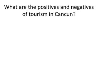 What are the positives and negatives of tourism in Cancun?