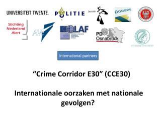 """""""Crime Corridor E30"""" (CCE30)  Internationale oorzaken met nationale  gevolgen?"""