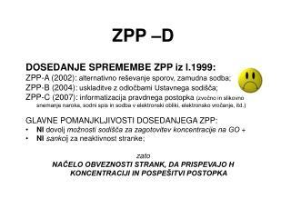 ZPP –D DOSEDANJE SPREMEMBE ZPP iz l.1999: