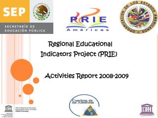 Regional Educational  Indicators Project (PRIE) Activities Report 2008-2009
