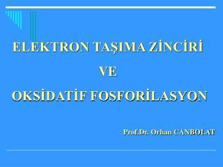 ELEKTRON TAŞIMA ZİNCİRİ  VE  OKSİDATİF FOSFORİLASYON