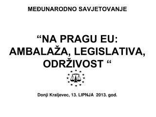 """MEĐUNARODNO SAVJETOVANJE  """"NA PRAGU EU: AMBALAŽA, LEGISLATIVA, ODRŽIVOST """""""