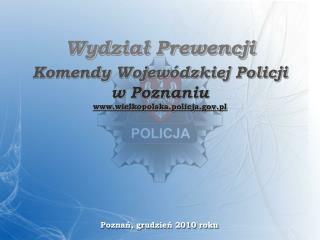 Wydział Prewencji Komendy Wojewódzkiej Policji w Poznaniu wielkopolska.policja.pl