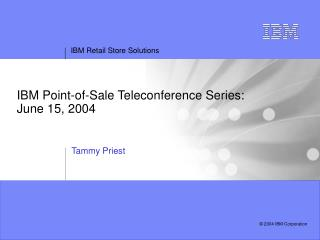 IBM Point-of-Sale Teleconference Series: June 15, 2004