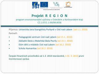 Příjemce : Univerzita Jana Evangelisty  Purkyně  v Ústí nad Labem   (od 1.1. 2010) Partneři: