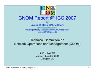 CNOM Report @ ICC 2007 by James W. Hong (CNOM Chair) jwkhong@postech.ac.kr