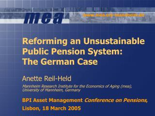 Reforming an Unsustainable Public Pension System: The German Case Anette Reil-Held