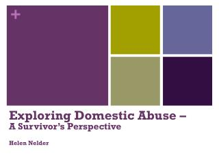 Exploring Domestic Abuse – A Survivor's Perspective Helen Nelder