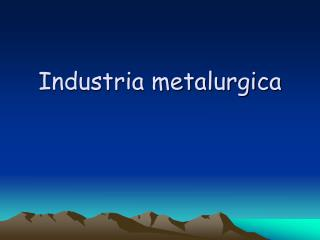 Industria metalurgica