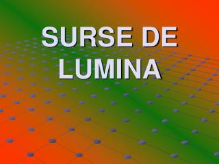 SURSE DE LUMINA