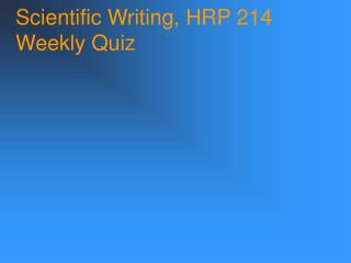 Scientific Writing, HRP 214 Weekly Quiz