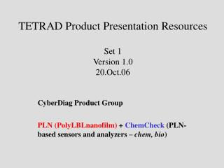 TETRAD Product Presentation Resources Set 1 Version 1.0 20.Oct.06