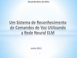 Um Sistema de Reconhecimento de Comandos de Voz Utilizando a Rede Neural ELM