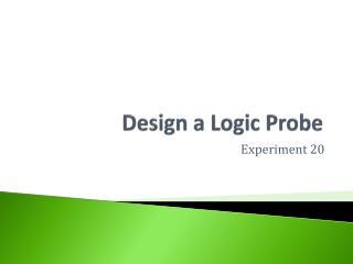 Design a Logic Probe