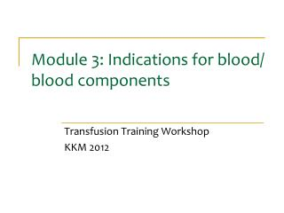 Module 3: Indications for blood/ blood components