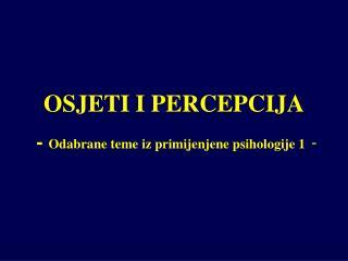 OSJETI I PERCEPCIJA  -  Odabrane teme iz primijenjene psihologije 1 -