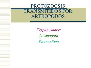 PROTOZOOSIS TRANSMITIDOS POR ARTR PODOS