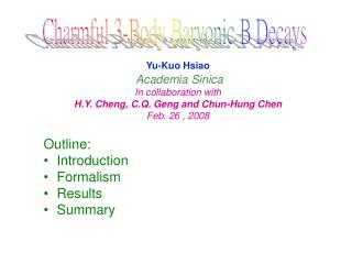 Yu-Kuo Hsiao  Academia Sinica In collaboration with  H.Y. Cheng, C.Q. Geng and Chun-Hung Chen