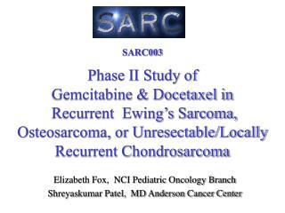 Elizabeth Fox,  NCI Pediatric Oncology Branch Shreyaskumar Patel,  MD Anderson Cancer Center