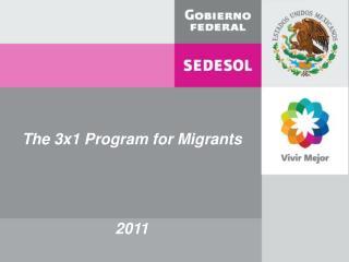The 3x1 Program for Migrants 2011