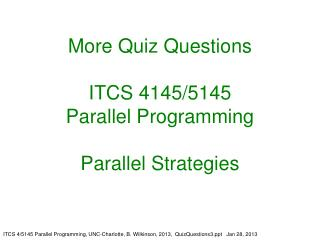 More Quiz Questions ITCS 4145/5145 Parallel Programming Parallel Strategies
